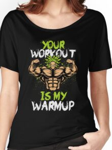 your workout is my warmup Women's Relaxed Fit T-Shirt