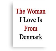 The Woman I Love Is From Denmark  Canvas Print