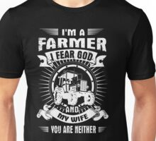 I  fear god Farmer and my life  you are neither Unisex T-Shirt