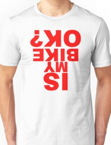 Is my bike ok Unisex T-Shirt