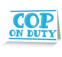 COP on duty Greeting Card