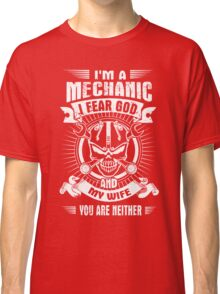 I fear god  mechanic   and my life  you are neither Classic T-Shirt
