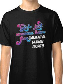 Girls just wanna have fundamental human rights Classic T-Shirt