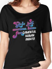 Girls just wanna have fundamental human rights Women's Relaxed Fit T-Shirt