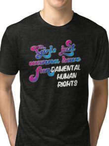 Girls just wanna have fundamental human rights Tri-blend T-Shirt