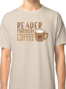 Reader powered by coffee Classic T-Shirt