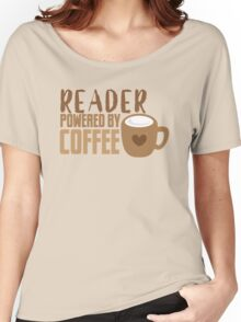 Reader powered by coffee Women's Relaxed Fit T-Shirt