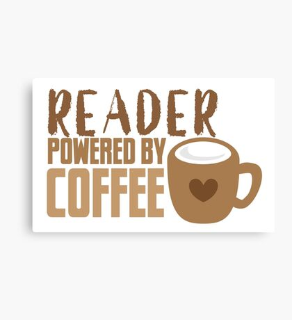 Reader powered by coffee Canvas Print