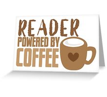 Reader powered by coffee Greeting Card