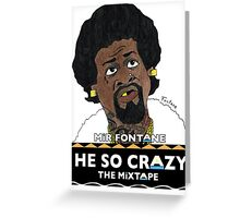 MIR FONTANE - HE SO CRAZY : JEROME TEE Greeting Card