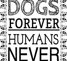 DOGS FOREVER HUMANS NEVER by Rob Price