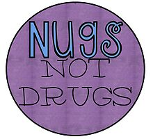 Nugs Not Drugs by TaylorMadeStuff