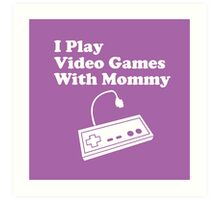 I Play Video Games With Mommy Art Print