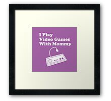 I Play Video Games With Mommy Framed Print