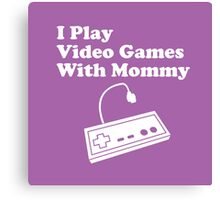 I Play Video Games With Mommy Canvas Print