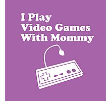 I Play Video Games With Mommy Photographic Print