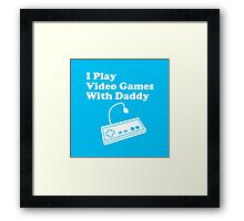 I Play Video Games With Daddy Framed Print