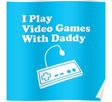 I Play Video Games With Daddy Poster