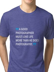 A Good Photographer Must Love Life - Photographer Quote Gifts & Merchandise Tri-blend T-Shirt