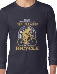 Never Underestimate a Photographer with a  Bicycle  Long Sleeve T-Shirt
