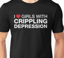 I love girls with crippling depression Unisex T-Shirt