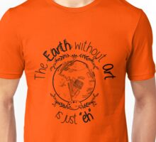 "The EARTH without ART is just ""EH"" Unisex T-Shirt"