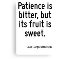 Patience is bitter, but its fruit is sweet. Canvas Print
