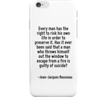 Every man has the right to risk his own life in order to preserve it. Has it ever been said that a man who throws himself out the window to escape from a fire is guilty of suicide? iPhone Case/Skin
