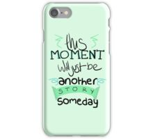 This Moment Will Just Be Another Story Someday iPhone Case/Skin