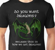 Do You Want Dragons? Unisex T-Shirt