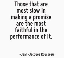 Those that are most slow in making a promise are the most faithful in the performance of it. by Quotr
