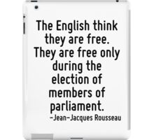 The English think they are free. They are free only during the election of members of parliament. iPad Case/Skin
