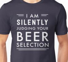 I am silently judging your beer selection Unisex T-Shirt