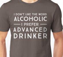 I don't like the word alcoholic. I prefer advanced drinker Unisex T-Shirt