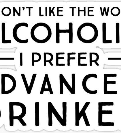 I don't like the word alcoholic. I prefer advanced drinker Sticker