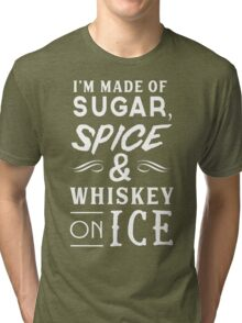 I'm made of sugar, spice and whiskey on ice Tri-blend T-Shirt