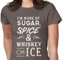 I'm made of sugar, spice and whiskey on ice Womens Fitted T-Shirt