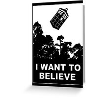 I Want To Believe In Tardis Greeting Card