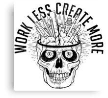 Work Less Create More Canvas Print
