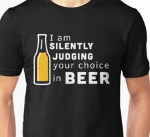 I am silently judging your choice in beer Unisex T-Shirt