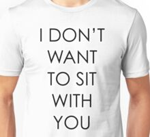 """I Don't Want To Sit With You"" - Mean Girls Version 1 Unisex T-Shirt"
