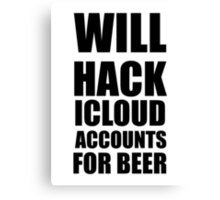 will hack icloud accounts for beer Canvas Print