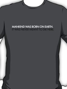 Inspired by Interstellar - Mankind Was Born On Earth T-Shirt