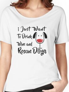 Drink Wine and Rescue Dogs Women's Relaxed Fit T-Shirt