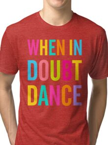 When In Doubt Dance! Tri-blend T-Shirt