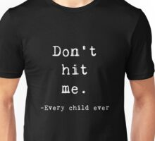 Don't Hit Me said Every Child Ever - Stop Abuse Unisex T-Shirt