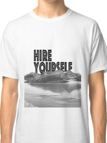 Hire Yourself Classic T-Shirt