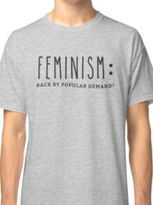 Feminism: Back By Popular Demand (Black Text) Classic T-Shirt