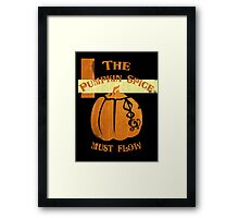 The Pumpkin Spice Must Flow Framed Print