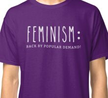 Feminism: Back By Popular Demand- White Text Classic T-Shirt